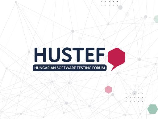 HUSTEF 2021 – Hungarian Software Testing Forum, October 18-21. Budapest, Hungary. Virtuall